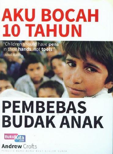 Cover buku Aku Bocah 10 Tahun Pembebas Budak Anak